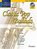 Classic Pop Ballads: The 14 Most Beautiful Popsongs. Tenor-Saxophon. Ausgabe mit CD. (Schott...
