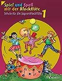 Spiel und Spaß mit der Blockflöte: Schule für die Sopranblockflöte (barocke Griffweise) /...