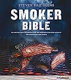Steven Raichlens Smoker Bible: Die besten Grilltechniken und 100 unwiderstehliche Rezepte für...