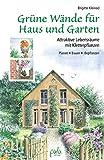 Grüne Wände für Haus und Garten: Attraktive Lebensräume mit Kletterpflanzen. Planen, Bauen,...