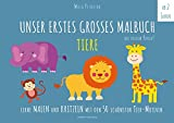 Malbuch Tiere - UNSER ERSTES GROßES MALBUCH - TIERE: Lerne malen und kritzeln mit den 50 schönsten...