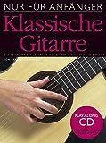 Nur für Anfänger: Klassische Gitarre. Das komplett bebilderte Lehrbuch für die klassische...