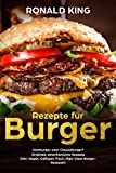 Rezepte für Burger: Hamburger oder Cheeseburger? Originale amerikanische Rezepte  (inkl....