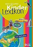 Mein aktuelles Kinderlexikon - mit Weltatlas: Mit über 1.200 Stichwörtern und buntem Atlas. Für...