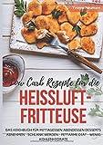 Low Carb Rezepte für die Heißluftfritteuse Das Kochbuch für Mittagessen Abendessen Desserts:...
