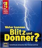 Was Kinder wissen wollen. Woher kommen Blitz und Donner? Verblüffende Antworten über Himmel und...