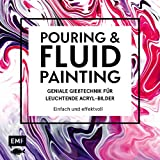 Pouring und Fluid Painting – Geniale Gießtechnik für leuchtende Acryl-Bilder: Einfach und...