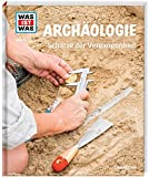 WAS IST WAS Band 141 Archäologie. Schätze der Vergangenheit (WAS IST WAS Sachbuch, Band 141)