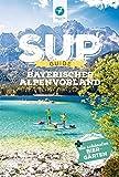 SUP-Guide Bayerisches Alpenvorland: 15 SUP-Spots + die schönsten Biergärten südlich von München...