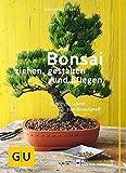 Bonsai ziehen, gestalten und pflegen: Schritt für Schritt zum Bonsaiprofi (GU Praxisratgeber...