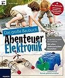 Das große Baubuch Abenteuer Elektronik: 18 spannende Projekte zum Selberbauen inklusive aller...