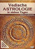 Vedische Astrologie in sieben Tagen: inklusive Software für Vedische Astrologie