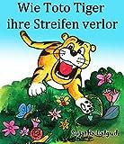 Kinderbuch: Wie Toto Tiger ihre Streifen verlor: Der Kinderbuch zum Lesen und Vorlesen....