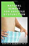 NATURAL REMEDY FOR ERECTILE DYSFUNCTION: Expert Guide on Curing Your ED Naturally and Effectively (...