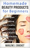 Homemade Beauty Products for Beginners: Techniques for Making Skin Creams, Body Lotions, Whipped...