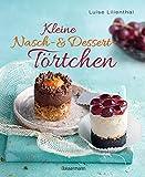 Kleine Nasch- und Desserttrtchen: Erstaunlich einfache Rezepte. Gelingen garantiert!