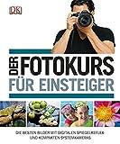 Der Fotokurs fr Einsteiger: Die besten Bilder mit Spiegelreflex- und kompakten Systemkameras