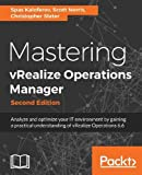 Mastering vRealize Operations Manager - Second Edition: Analyze and optimize your IT environment by...