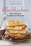 Blechkuchen. Die leckersten Landfrauenrezepte: Klassiker und neue Kreationen. Von Apfel- bis...