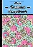 Mein Konditorei Rezeptbuch: Konditorei Rezeptbuch zum Ausfüllen | 102 Seiten, Buchformat 17,8 x...