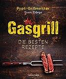 Gasgrill - Die besten Rezepte fr Fleisch, Fisch, Gemse, Desserts, Grillsaucen, Dips, Marinaden...