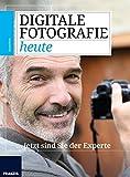 Digitale Fotografie heute:  jetzt sind Sie der Experte