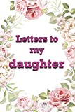 Letters to My Daughter: Lined Notebook / Notebook Gift, 120 Pages, 6x9, Soft Cover, Matte Finish