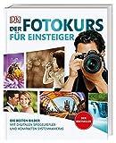 Der Fotokurs fr Einsteiger: Die besten Bilder mit digitalen Spiegelreflex- und kompakten...