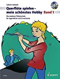 Querflöte spielen - mein schönstes Hobby: Die moderne Flötenschule für Jugendliche und...