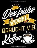 Der Frühe Vogel Braucht Viel Kaffee: A4+ Softcover 120 beschreibbare karierte Seiten | 22 x 28 cm...