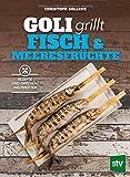 Goli grillt Fisch & Meeresfrchte: Rezepte und Tipps vom Weltmeister